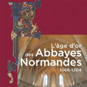 Exposition : L'âge d'or des Abbayes Normandes 1066 -1204